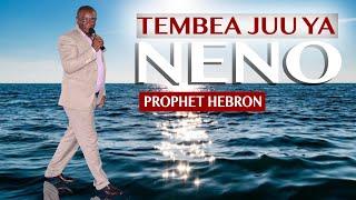 PROPHET HEBRON || TEMBEA JUU YA NENO || YESU ANARUDI OKOKA SASA!