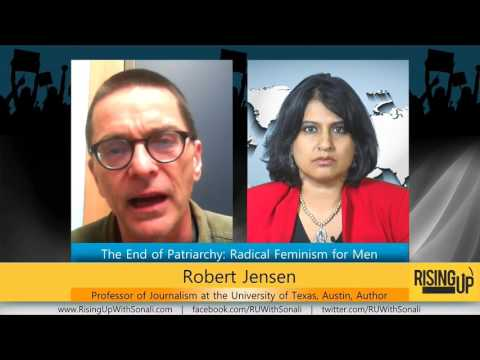 The End Of Patriarchy: Radical Feminism for Men (Robert Jensen | Rising Up With Sonali)