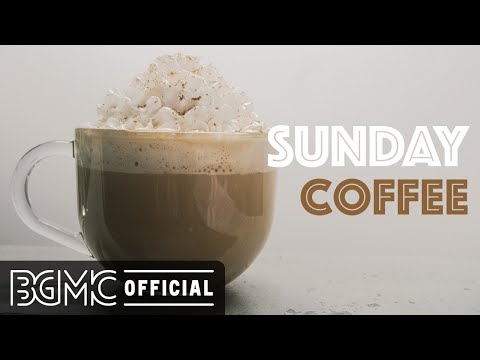 SUNDAY COFFEE JAZZ : Good Morning Cafe Music - Positive Vibes Jazz & Bossa
