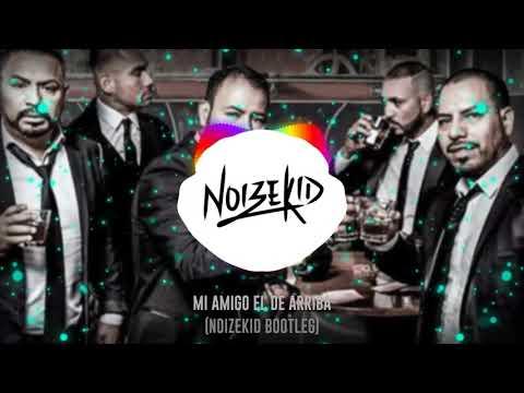Los Inquietos Del Norte - Mi Amigo El De Arriba (Noizekid Bootleg)