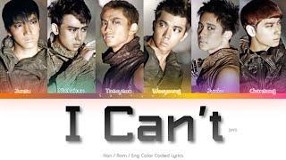 2PM (투피엠) I Can't Color Coded Lyrics (Han/Rom/Eng)
