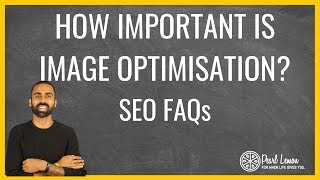 Importance of Image Optimisation for Ecommerce? | SEO FAQs | Pearl Lemon Official | SEO Agency