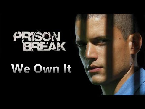 Prison Break - We Own It