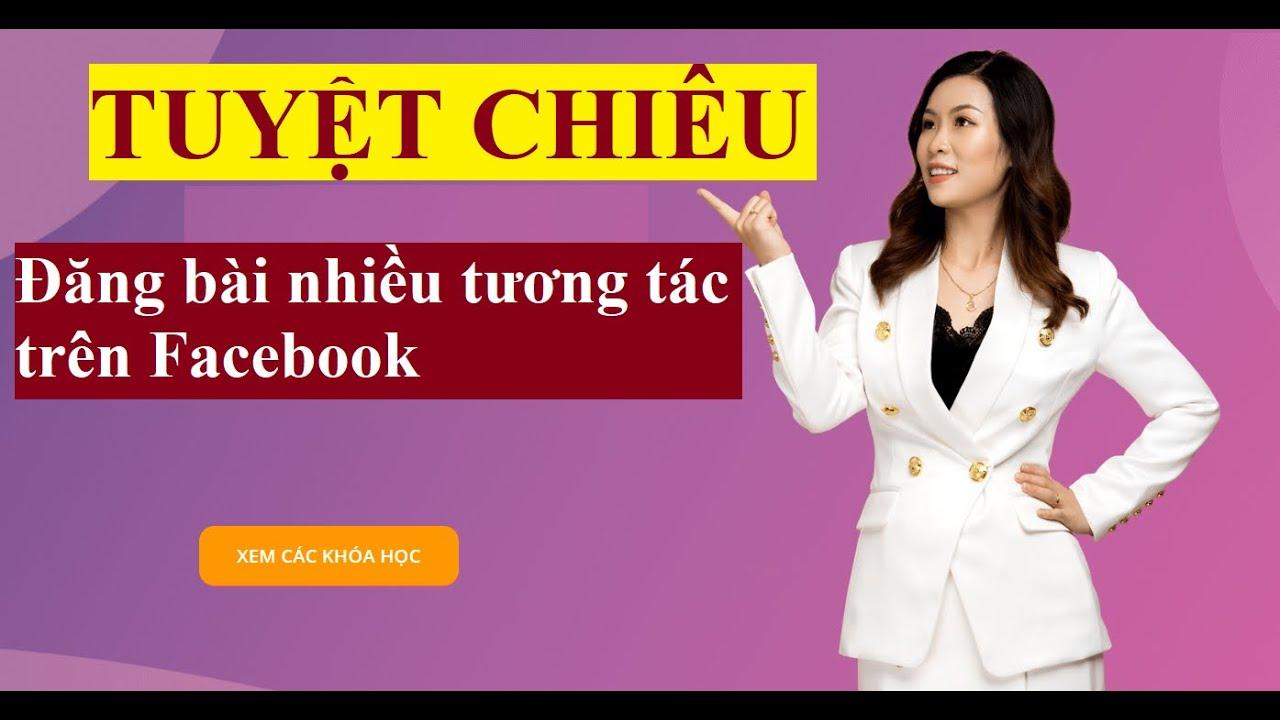 [Kinh doanh online] Bài 4: ? Tuyệt chiêu đăng bài nhiều tương tác trên Facebook | Trần Hoa