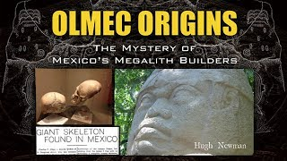 Olmec Origins: The Mystery of Mexico's Megalith Builders - Hugh Newman