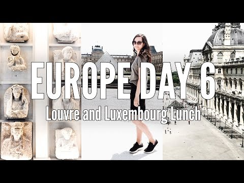 EUROPE 2018 | Louvre and Luxembourg Lunch | Paris Travel Vlog