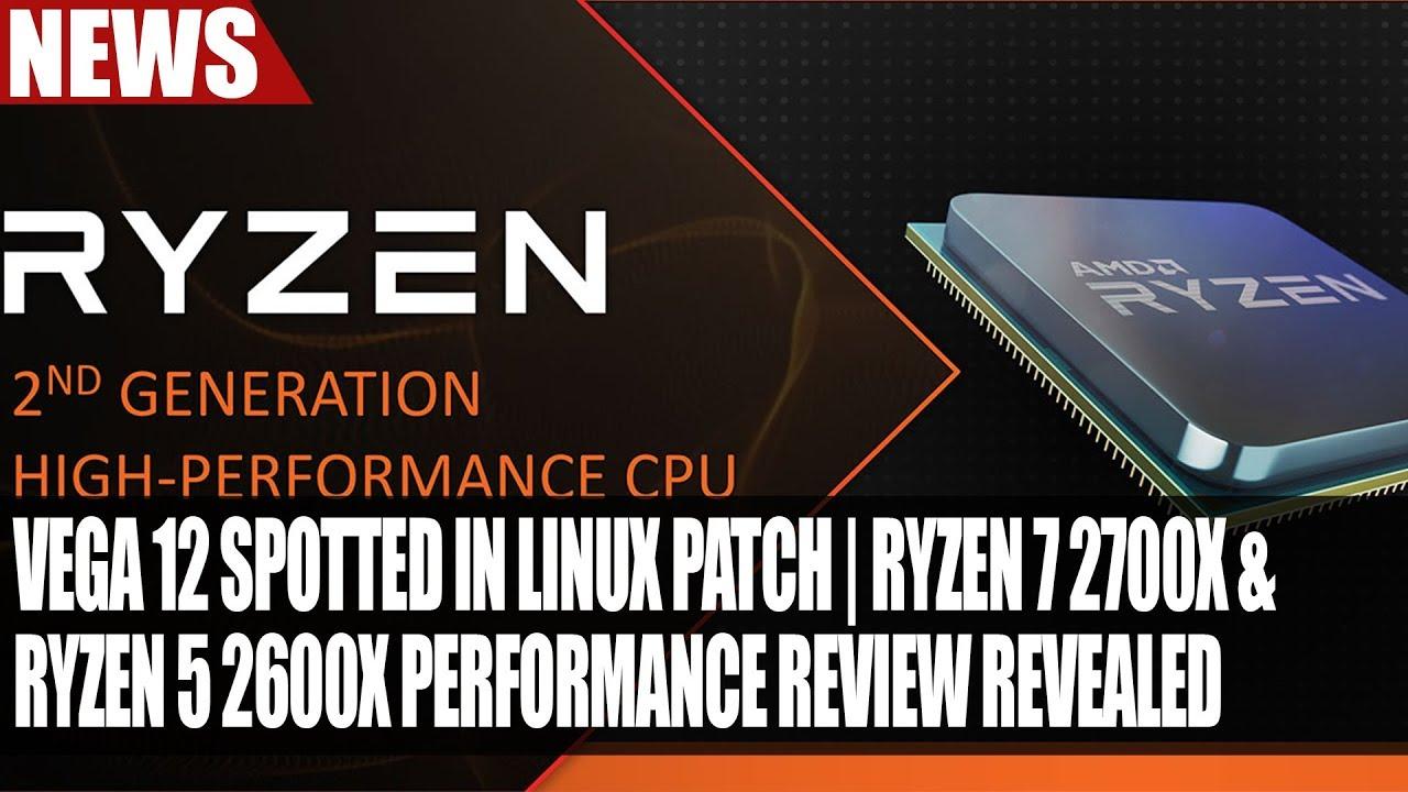 Vega 12 Spotted in Linux Patch | Ryzen 7 2700X & Ryzen 5 2600X Performance  Revealed