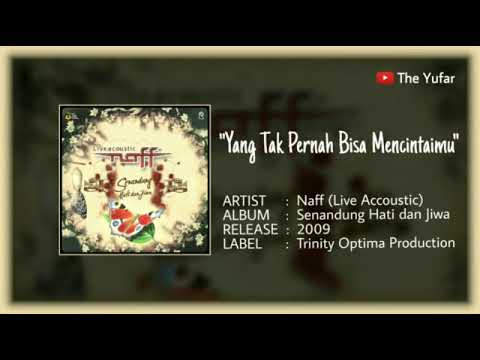 Yang Tak Pernah Bisa Mencintaimu, Naff - Senandung Hati Dan Jiwa (Live Acoustic). HQ