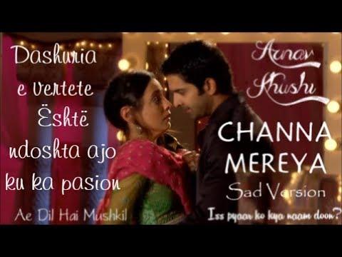 Arnav and Khushi - Channa Mereya Sad Version Albanian Lyrics | Iss Pyaar Ko  Kya Naam Doon?