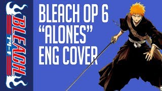 "Bleach OP 6 ""Alones"" [ENGLISH COVER] ver. 2"