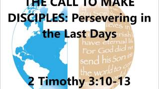 THE CALL TO MAKE DISCIPLES: Persevering in the Last Days - May 28, 2017