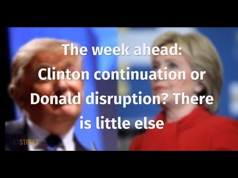 The week ahead Clinton continuation or Donald disruption? There is little else