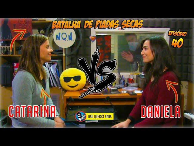 Batalha de Piadas Secas - Ep. 40 - Catarina Vs Daniela   NãoQueresNada
