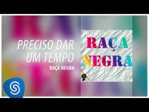 Raça Negra - Preciso Dar Um Tempo (Raça Negra, Vol. 9) [Áudio Oficial]