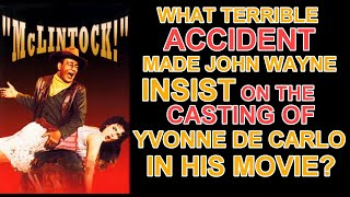 "What TERRIBLE ACCIDENT made JOHN WAYNE insist on the CASTING of YVONNE DE CARLO in ""McLINTOCK""?"