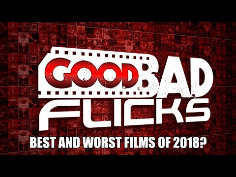 Good Bad Flicks Best And Worst Films Of 2018