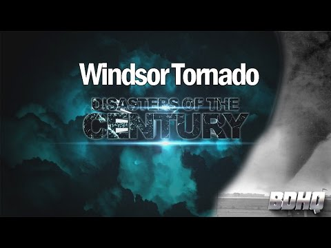 Windsor Tornado - Disasters of the Century