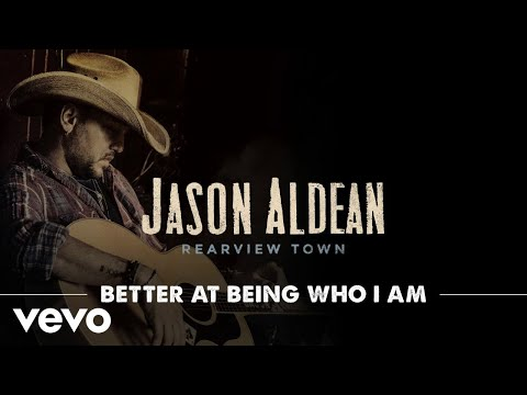 Jason Aldean - Better At Being Who I Am