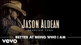 Jason Aldean - Better At Being Who I Am (Official Audio)