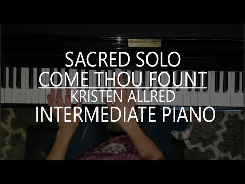 Come Thou Fount - Piano Solo + Sheet Music & mp3 by Kristen Allred
