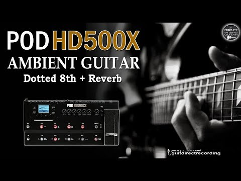 POD HD500X Ambient Guitar / Dotted 8th Delay + Reverb + Volume Swells.
