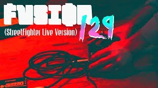 Fusion - 129 (streetfighter live version)