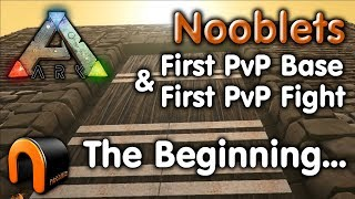 ARK Nooblets FIRST EVER PvP Base & FIRST Fight!
