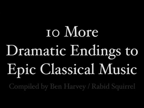 Epic Classical Music: 10 More Dramatic Endings