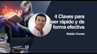 Lectura Veloz: 4 Claves para leer rápido y de forma efectiva. Por: Rubén Correa