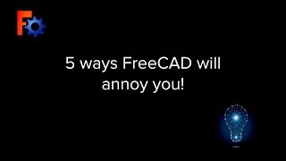 5 Ways FreeCAD will Annoy You