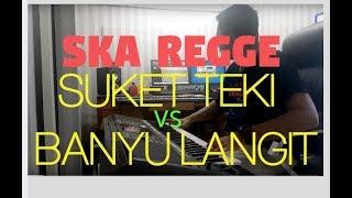 SKA REGGE SUKET TEKI VS BANYU LANGIT