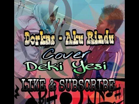 Wooow Keren!!! Dorkas - Aku Rindu | Cover Deki Yesi