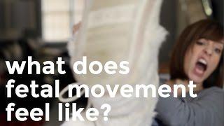 WHAT DOES FETAL MOVEMENT FEEL LIKE?