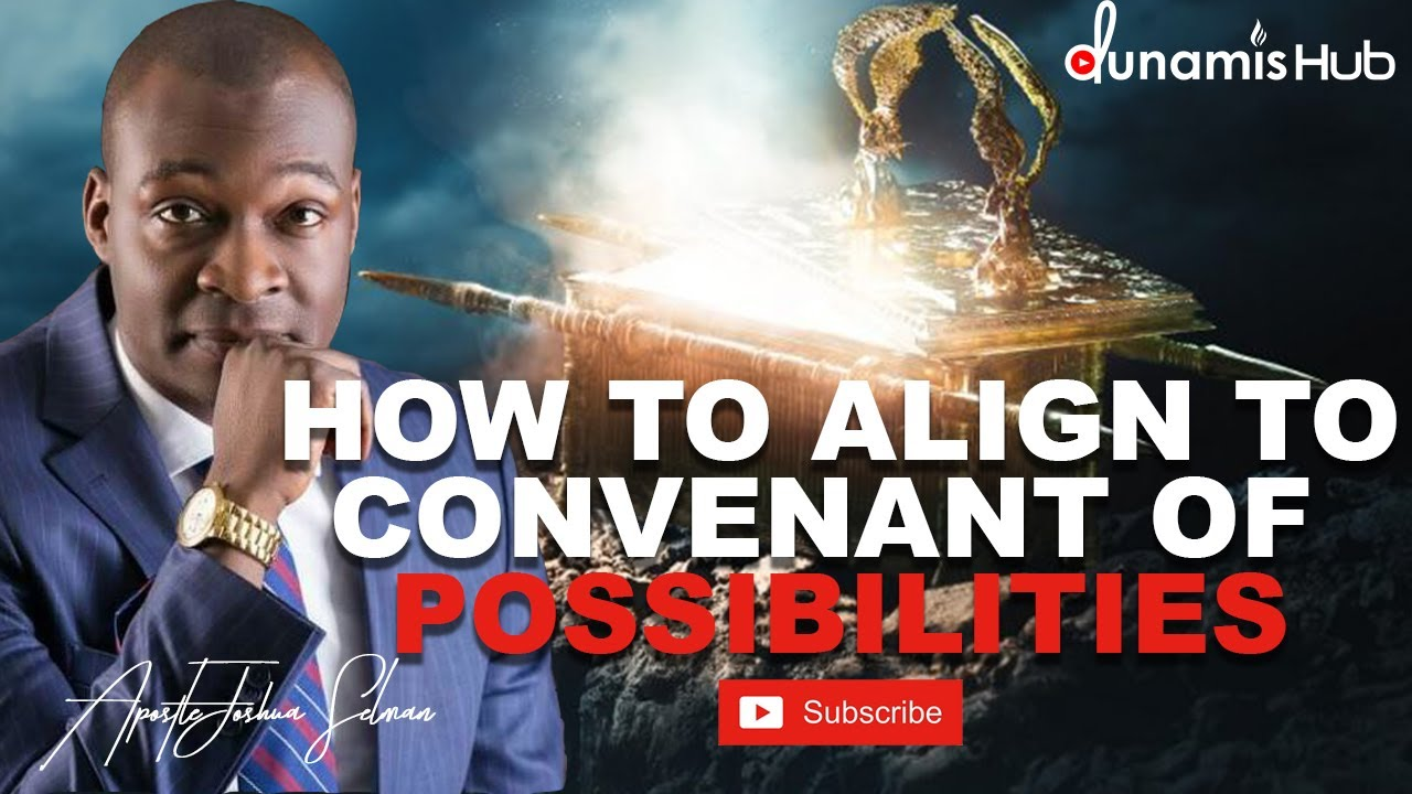 Download HOW TO ALIGN TO CONVENANT OF POSSIBILITIES   APOSTLE JOSHUA SELMAN