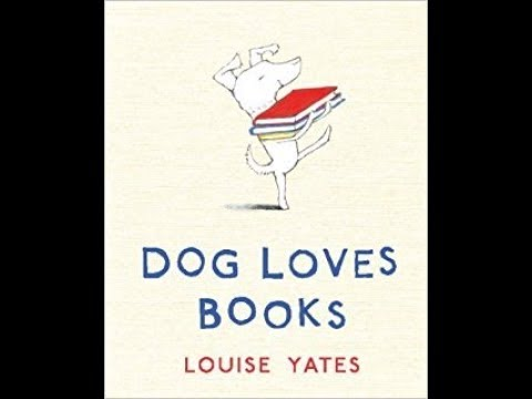 Dog Loves Books by Louise Yates - Children's Books Read Aloud - Ms. T Reads Stories