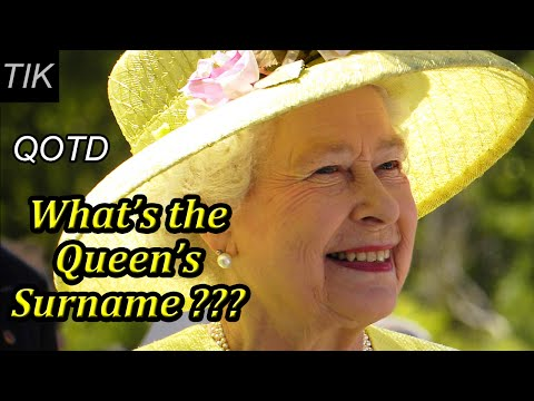 What's Queen Elizabeth II's Surname? QUESTION OF THE DAY #10