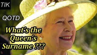 whats queen elizabeth iis surname? question of the day 10