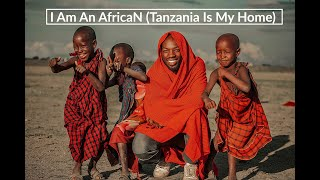 4/3/2019 I Am An African (Tanzania Is My Home)
