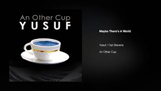 Yusuf / Cat Stevens – Maybe There's A World   An Other Cup