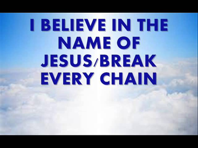 I believe in the name of Jesus/Break every chain Chords - Chordify