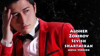 Alisher Zokirov Sevish Shartmikan Алишер Зокиров Севиш шартмикан Music Version