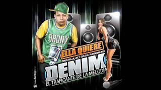 Denim El traficante de la melodia - Ella quiere  - (Producido por A.J.M & 24-7 Urban Music)
