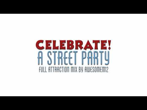 Celebrate! A Street Party - Full Attraction Mix by AwesomeM12