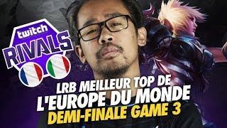 TWITCH RIVALS 100.000$ - FRANCE VS ITALIE | LRB MEILLEUR TOP DE L'EUROPE DU MONDE - DEMI-FINALE BO3