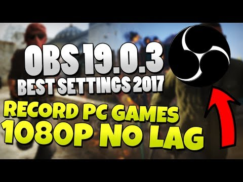 OBS Studio 19.0.3 - How to Record Games 2017 - HIGH QUALITY, NO LAG, 1080p 60fps
