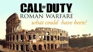 Call Of Duty ROMAN WARFARE: What Could Have Been? - The Know