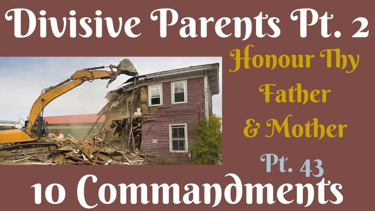 TEN COMMANDMENTS: HONOUR THY FATHER AND THY MOTHER PT 43. (DIVISIVE PARENTS PT. 2)