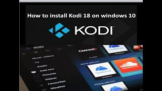 How to download and install  Kodi 18 on Windows 10 || Kodi Leia Ver 18