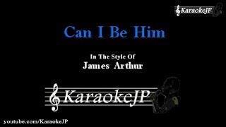 Can I Be Him (Karaoke) - James Arthur