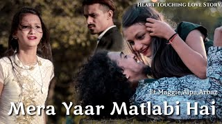 Mera Yaar Matlabi | Maggie l alpa l Karan Benipal Jaani,B Praak | real life story 2019